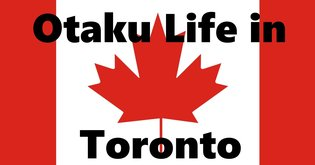 Otaku Life Around the World: Toronto, Canada