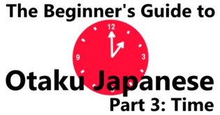 The Beginner's Guide to Otaku Japanese Part 3: Time