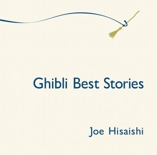*Ghibli Best Stories* - Best-of Album Focusing on Joe Hisaishi's Music from Ghibli Movies Releases