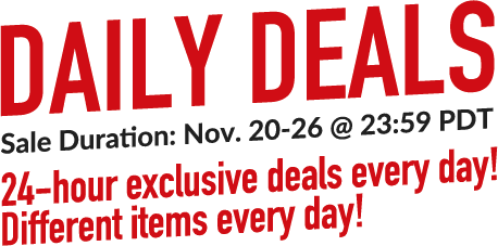 DAILY DEALS Sale Duration: Nov. 20-26 @ 23:59 PDT - 24-hour exclusive deals every day! Different items every day!