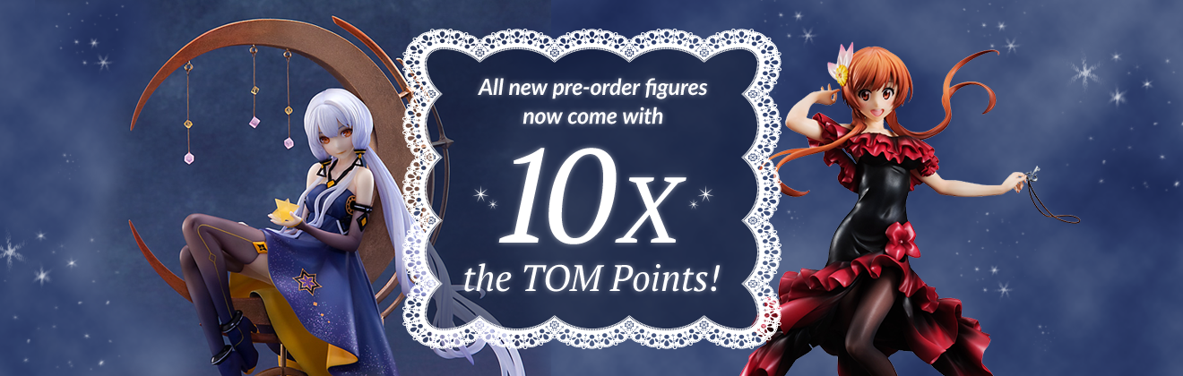 Pre-order Figures Fast, Earn Bonus TOM Points!