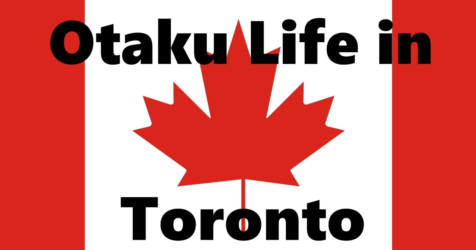 Otaku Life Around The World Toronto Canada