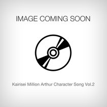 Kairisei Million Arthur Character Song Vol.2 [Pre-order]
