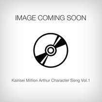 Kairisei Million Arthur Character Song Vol.1 [Pre-order]