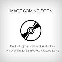 The Idolm@ster Million Live! 3rd Live Tour Believe My Dre@m!! Live Blu-ray 03 @Osaka Day 1