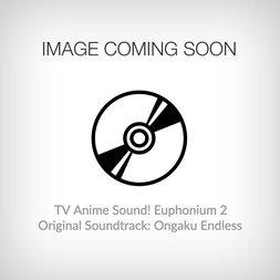 TV Anime Sound! Euphonium 2 Original Soundtrack: Ongaku Endless