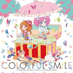 Colorful Smile | TV Anime Aikatsu! 3rd Season Feature Song Mini Album