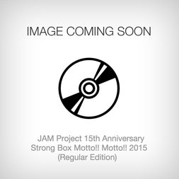 JAM Project 15th Anniversary Strong Best Album Motto! Motto!! 2015 (Regular Edition)