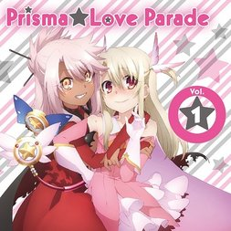 Fate/Kaleid Liner Prisma Illya 2wei! Character Song: Prisma Love Parade Vol. 1