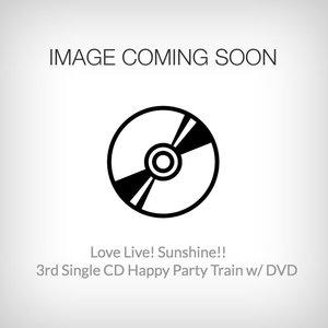 Love Live! Sunshine!! 3rd Single CD Happy Party Train w/ DVD