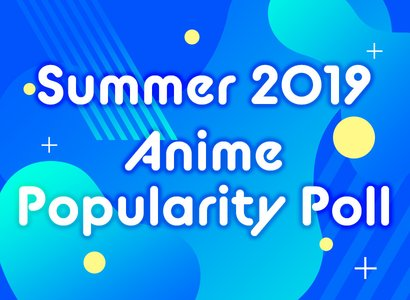 Summer 2019 Anime Popularity Pre-season Poll