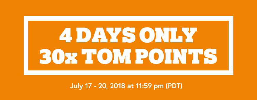 4 DAYS ONLY 30x TOM POINTS